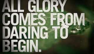 pic All GloryComes FromDaring to Begin