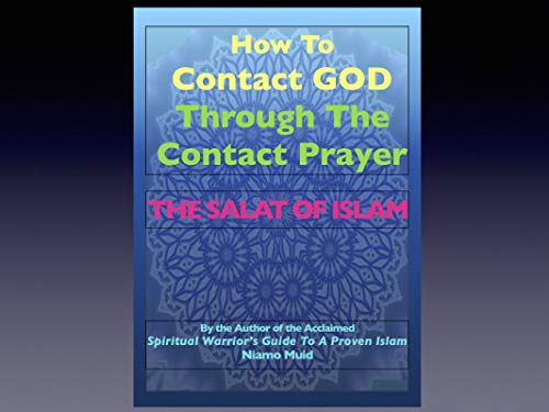 How To Contact GOD Through The Contact Prayer, The Salat of Islam: By The Acclaimed Spiritual Warrior's Guide To A Proven Islam Kindle Edition