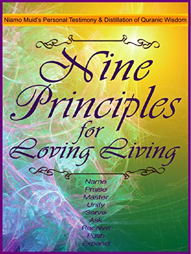 Nine Principles for Loving Living: Niamo Muid\\\'s Personal Testimony and Distillation of Quranic Wisdom Kindle Edition