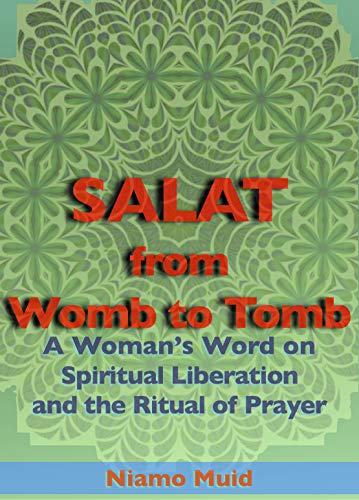 SALAT from Womb to Tomb: A Woman's Word on Spiritual Liberation and the Ritual of Prayer Kindle Edition