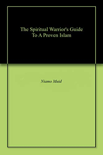 The Spiritual Warrior's Guide To A Proven Islam Kindle Edition
